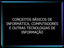 CONCEITOS BÁSICOS DE INFORMÁTICA, COMPUTADORES E