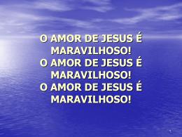 o amor de jesus é maravilhoso!