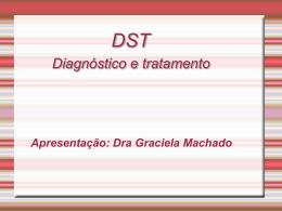 DST Diagnóstico e tratamento Apresentação: Dra