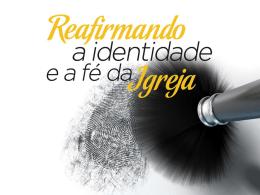 REAFIRMANDO A IDENTIDADE E A FÉ DA IGREJA Ef 4.1-6