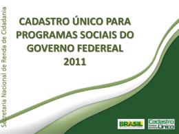 Cadastro Único para Programas Sociais do Governo Federal 2011