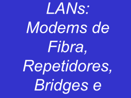 Estendendo LANs: Modems de Fibra, Repetidores, Bridges e Switches