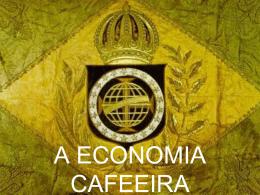 A ECONOMIA CAFEEIRA