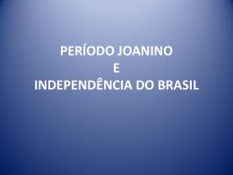 Aula 2 Período Joanino e Independência do Brasil