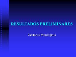 Resultados Preliminares - Gestores Municipais