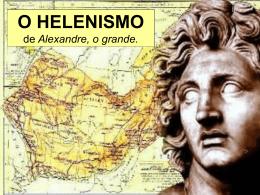O HELENISMO de Alexandre, o grande.