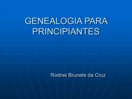 GENALOGIA PARA PRINCIPIANTES Rodnei Brunete da Cruz