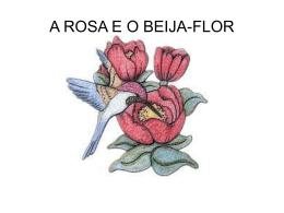A ROSA E O BEIJA-FLOR A lagartinha Tixa corria de um lado para