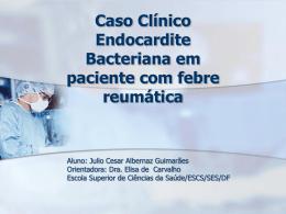 Caso Clínico Endocardite Bacteriana em