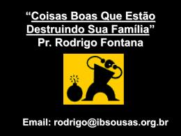 """""""Coisas Boas Que Estão Destruindo Sua Família"""" Pr. Rodrigo Fontana"""
