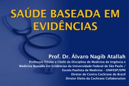 SAÚDE BASEADA EM EVIDÊNCIAS Prof. Dr. Álvaro Nagib Atallah