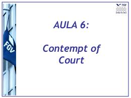 Aula 6: Contempt of court - Acadêmico de Direito da FGV