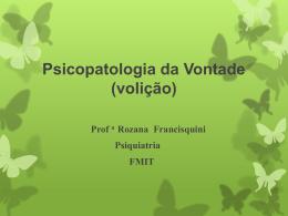 Psicopatologia da Vontade (volição) Prof a Rozana Francisquini