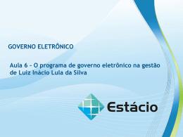 Aula 6 – O programa de governo eletrônico na gestão de Luiz Inácio