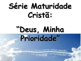 """Série Maturidade Cristã: """"Deus, Minha Prioridade"""""""