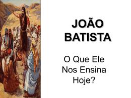 joão batista – o que ele nos ensina hoje?