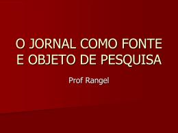 O JORNAL COMO FONTE E OBJETO DE PESQUISA