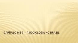 Cap. 6 e 7 A SOCIOLOGIA NO BRASIL