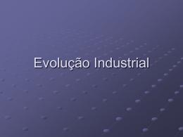 Evolução Industrial.... 1ano 4 bimestre
