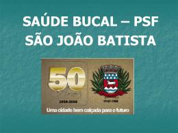 Saúde Bucal – PSF - São João Batista.