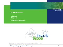 Grid@inesc-id João Leal Tiago Luís Orientador: David Matos