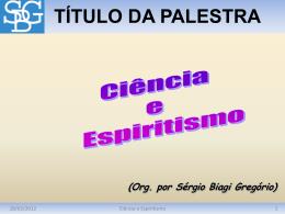 Ciência e Espiritismo - Sérgio Biagi Gregorio