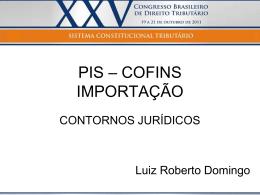 Luiz Roberto Domingo - PIS – COFINS Importação