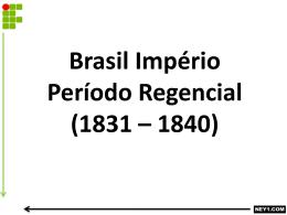 BRASIL IMPÉRIO-PERÍODO REGENCIAL (1831 – 1840).