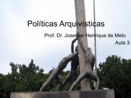 Políticas Arquivísticas aula 3 - Professor Josemar Henrique De