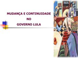 MUDANÇA E CONTINUIDADE GOVERNO LULA