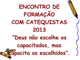 ENCONTRO DE FORMAÇÃO COM CATEQUISTAS 2013