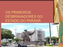 OS PRIMEIROS DESBRAVADORES DO ESTADO DO PARANÁ