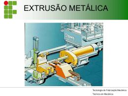 EXTRUSÃO METÁLICA