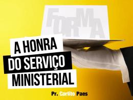 A HONRA DO SERVIÇO MINISTERIAL