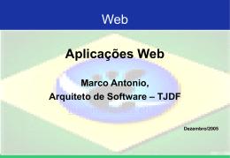 Web Aplicações Web Marco Antonio, Arquiteto de Software – TJDF