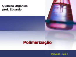 Química Orgânica prof. Eduardo Polimerização
