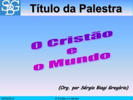 Cristão e o Mundo, O - Sérgio Biagi Gregorio