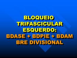 BDASE+BDPIE+BDAM = BLOQUEIO TRIFASCICULAR ESQUERDO.