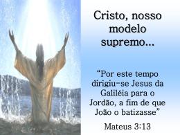 cristo nosso modelo supremo…