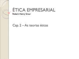 ÉTICA EMPRESARIAL Robert Henry Srour Cap. 2 – As