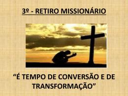 3º - RETIRO MISSIONÁRIO TEMA: É TEMPO DE CONVERSÃO E