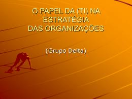 O PAPEL DA (TI) NA ESTRATÉGIA DAS ORGANIZAÇÕES