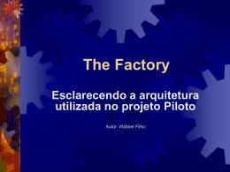 The Factory Esclarecendo a arquitetura utilizada no projeto Piloto