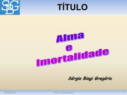 Alma e Imortalidade - Sérgio Biagi Gregorio