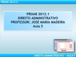 PROAB 2012.2 DIREITO ADMINISTRATIVO – AULA 5