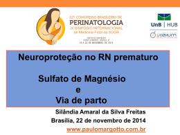 Neuroproteção no RN prematuro :Sulfato de Magnésio e Via de parto