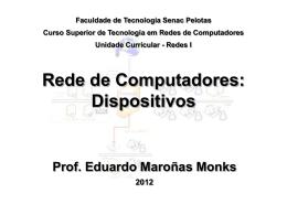 Rede de Computadores: Dispositivos Prof. Eduardo Maroñas Monks