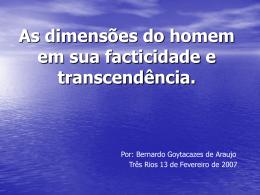 As dimensões do homem em sua facticidade e transcendência. Por