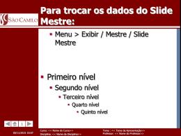 Para trocar os dados do Slide Mestre: