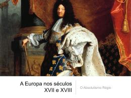 A Europa nos séculos XVII e XVIII O Absolutismo Régio Objetivos